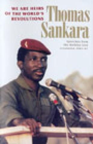 We Are Heirs Of The WorldS Revolutions: Speeches From The Burkina Faso Revolution, 1983-87 (2002)